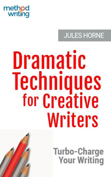 dramatic techniques for creative writers by Jules Horne - literary techniques for fiction